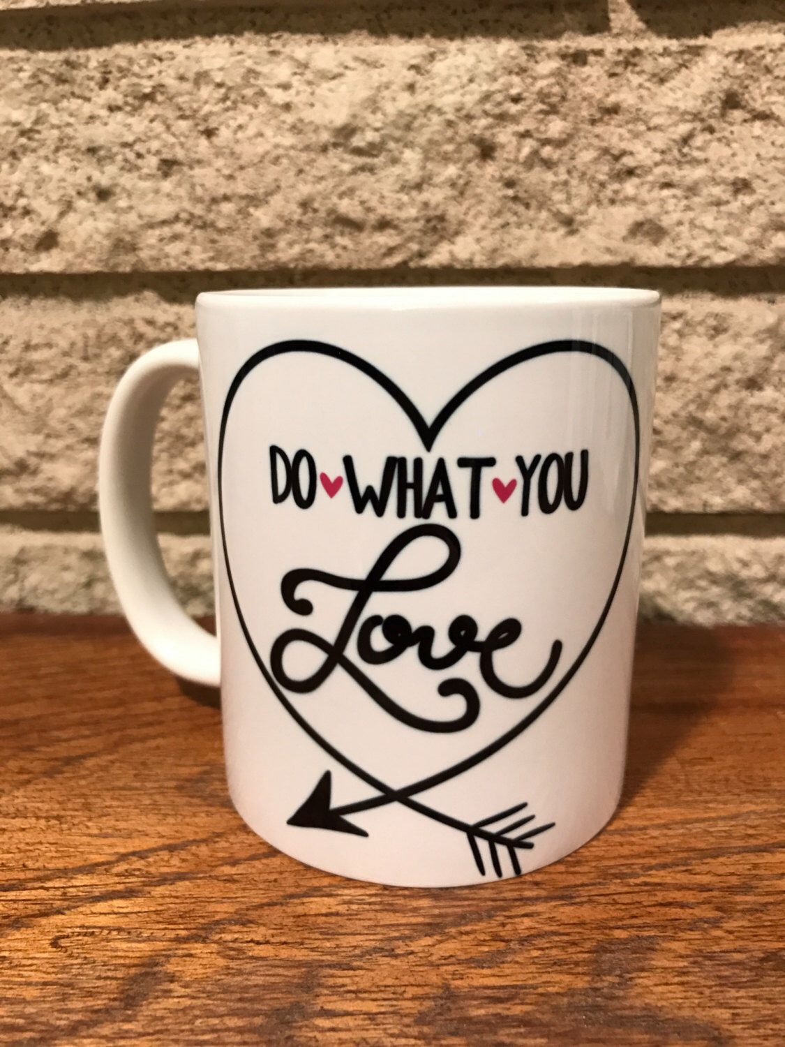 A personal favorite from my Etsy shop https://www.etsy.com/listing/505106733/do-what-you-love-coffee-mug