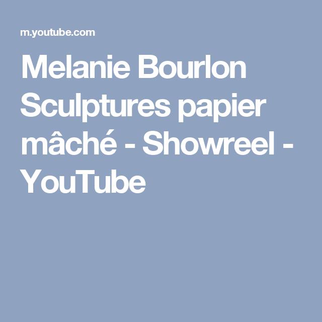 Melanie Bourlon Sculptures Papier Mâché Showreel Youtube
