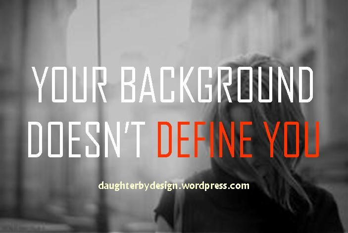 Your background only determines how you start but with God's help you can determine how you finish. [blog post]