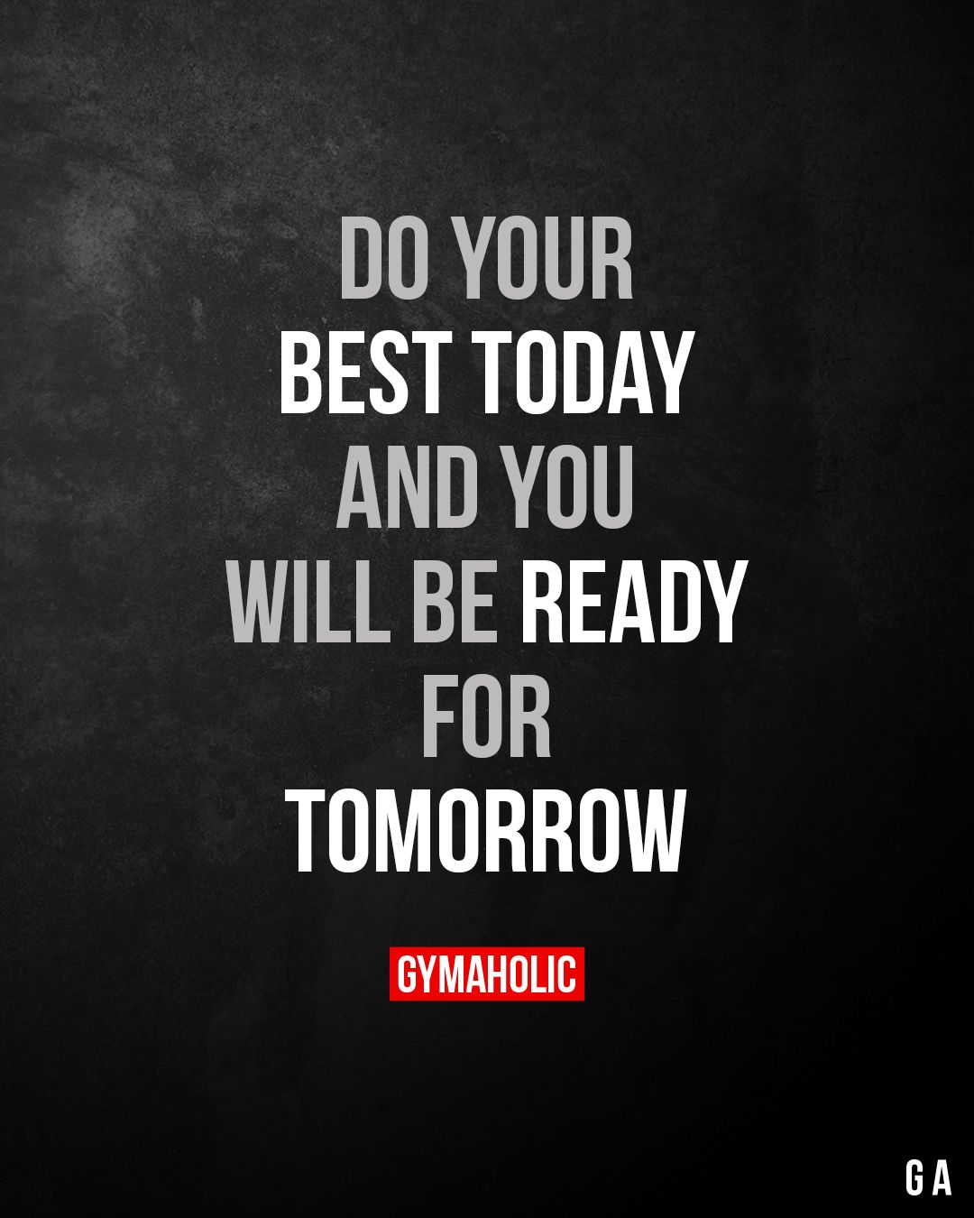 Do your best today and you will be ready for tomorrow