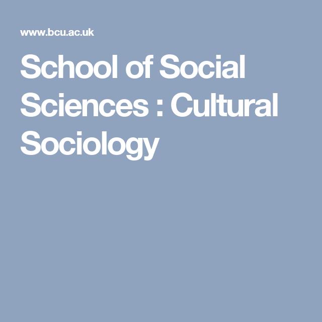 School of Social Sciences : Cultural Sociology