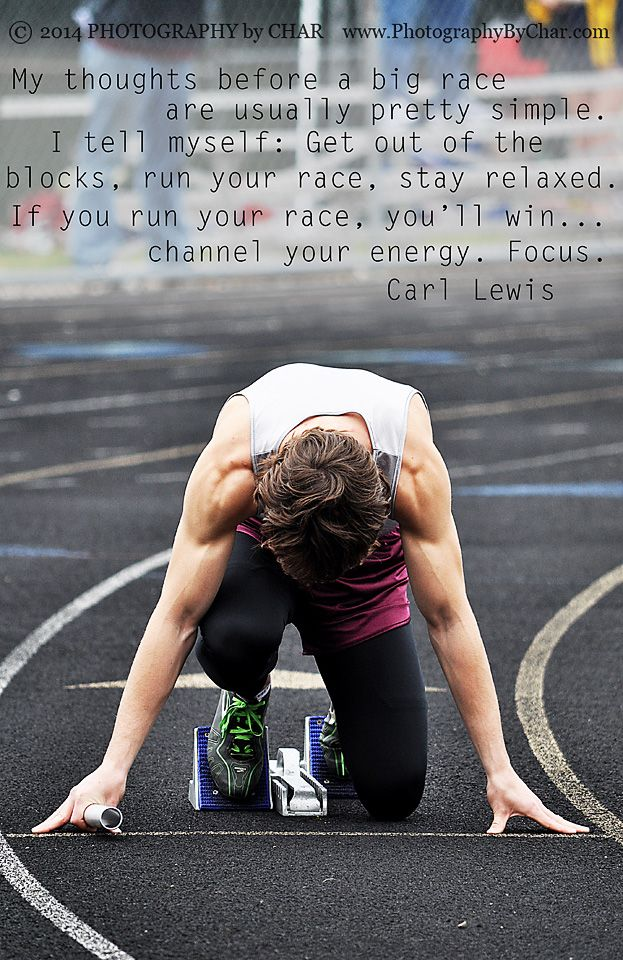 My thoughts before a big race are usually pretty simple I tell myself get out of the blocks run your race stay relaxed If you run your race you will win channel your energy Focus Carl Lewis Track Field Sprints Sprinter