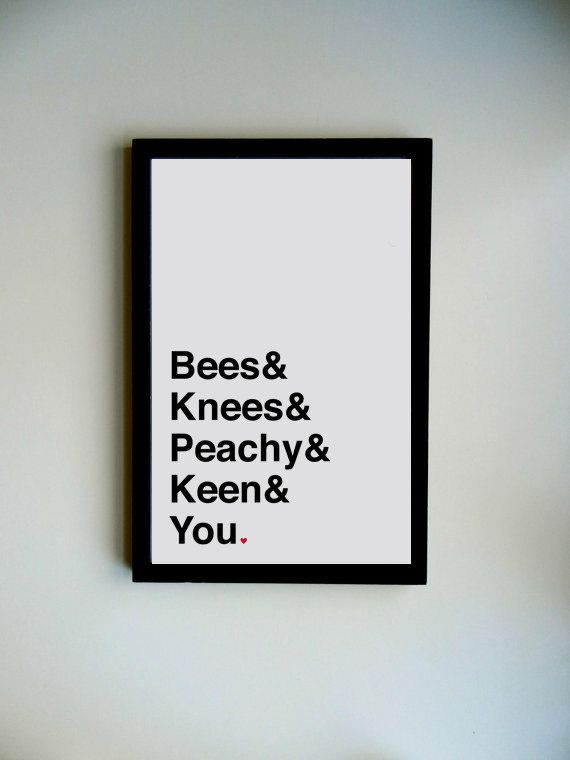 Bees, Knees, Peachy, Keen, & You Poster. $15.00, via Etsy.    Peabbles & Co.