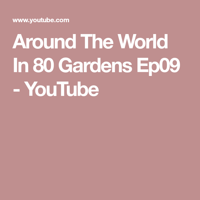 6b0436f4de4ff3c38578a48d480edfa3 - Youtube Around The World In 80 Gardens