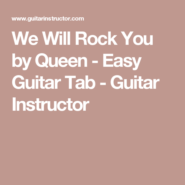 We Will Rock You By Queen Easy Guitar Tab Guitar Instructor