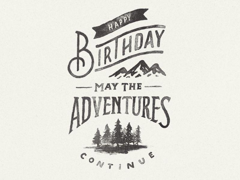 May the adventures continue happy birthday birthdays