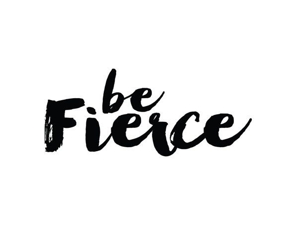 Be Fierce Print / Handwritten Style / Minimalist by