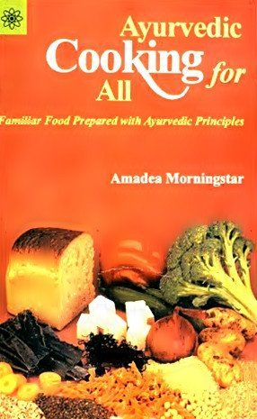 Ayurvedic cooking for all familiar food prepared with ayurvedic ayurvedic cooking for all familiar food prepared with ayurvedic principles thecheapjerseys Choice Image