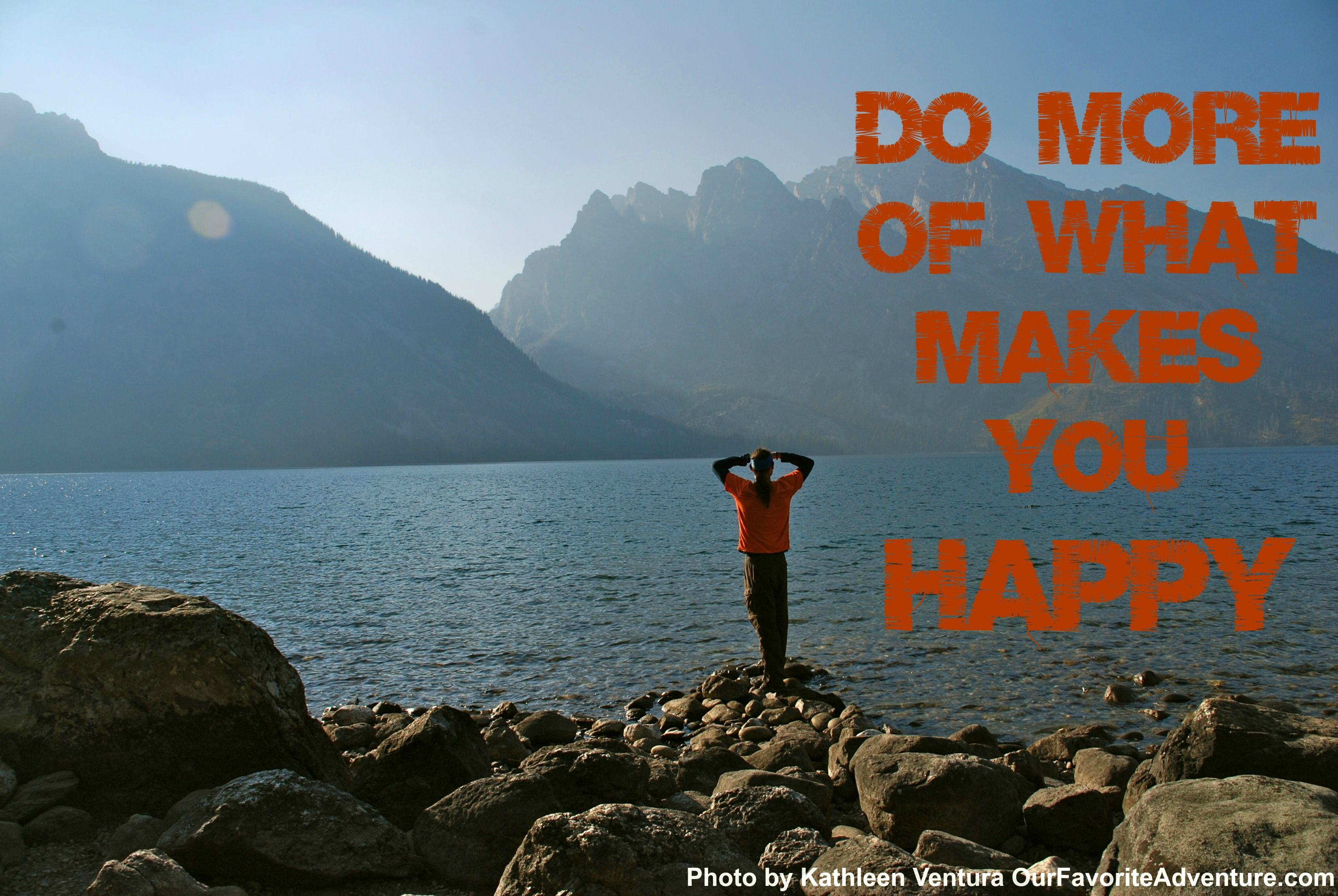DO MORE OF WHAT MAKES YOU HAPPY happiness adventure