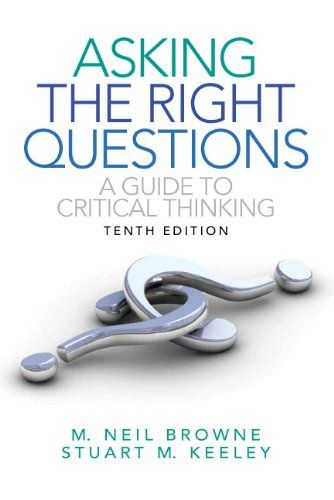 Asking The Right Questions A Guide To Critical Thinking 10th