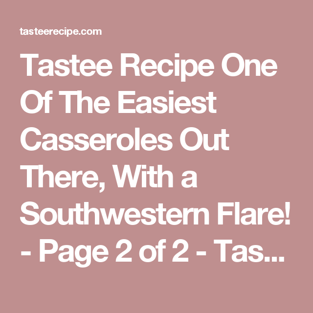 Tastee Recipe One Of The Easiest Casseroles Out There, With a Southwestern Flare! - Page 2 of 2 - Tastee Recipe