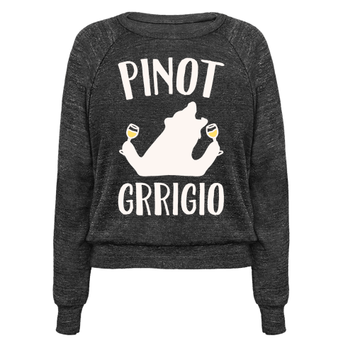 Pinot Grrigio White Print  - This bear loves pinot grrigo! Have some fun while you sip on your pinot gris with this funny, wine lovers, bear parody, pinot grigio shirt! Perfect for any pinot gris lover or wine drinker!