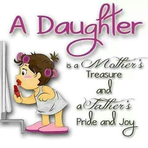 A Daughter Is A Mother S Treasure And A Father S Pride And Joy Happy Daughters Day Mother Daughter Quotes Mothers Love Quotes