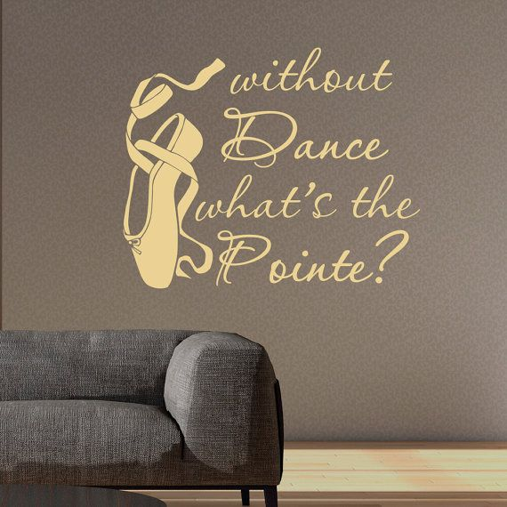 Dance Wall Decal Quote Without Dance Whatu0027s The Pointe Wall Decals Quotes  Vinyl Stickers Dancer Ballerina Wall Decor Vinyl Lettering Q082