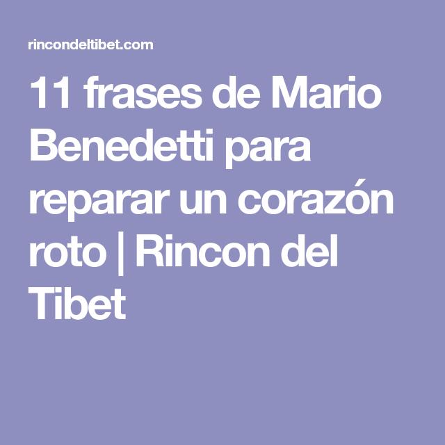 11 Frases De Mario Benedetti Para Reparar Un Corazon Roto Rincon Del Tibet Reparando Un Corazon Roto Corazon Roto Rincon Del Tibet