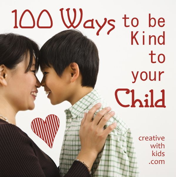 "100 Ways to be Kind to Your Child from ""Creative with Kids."""