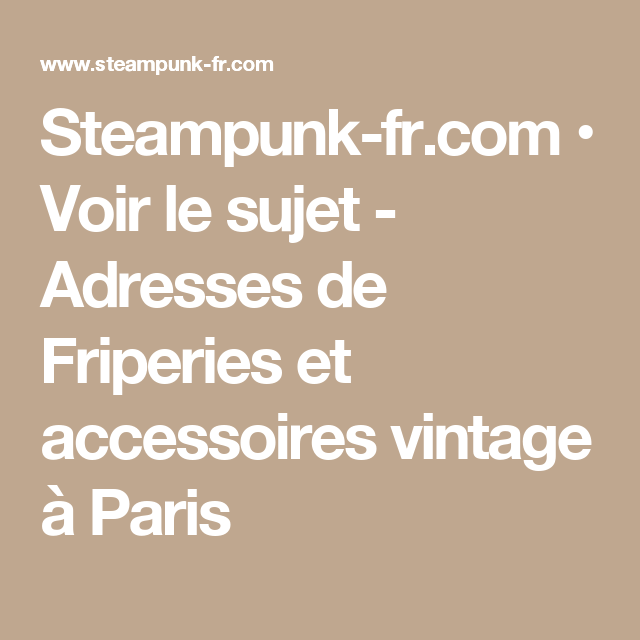 Steampunk-fr.com • Voir le sujet - Adresses de Friperies et accessoires vintage à Paris