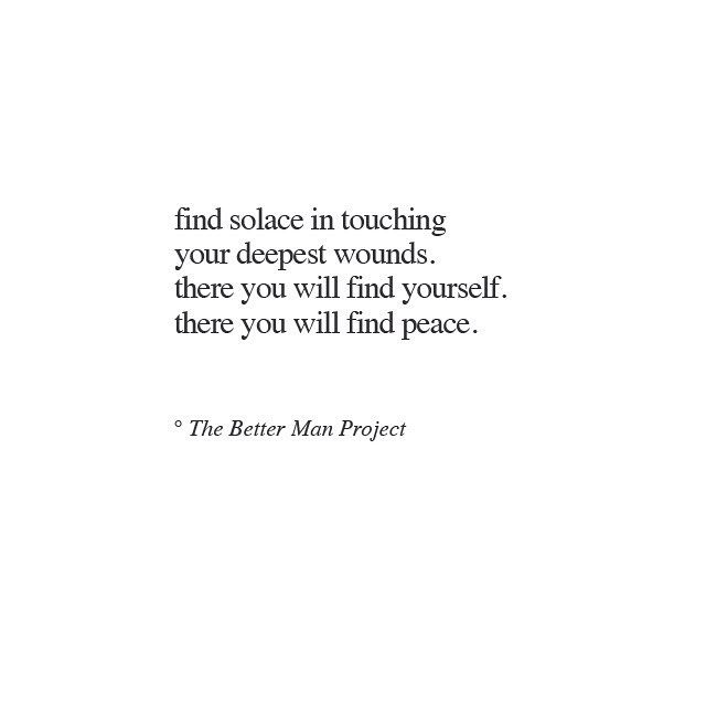 find solace in your wounds #quote #quotes The Better Man Project - project quote