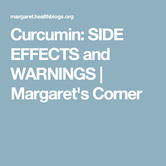 Curcumin: SIDE EFFECTS and WARNINGS   Margaret's Corner