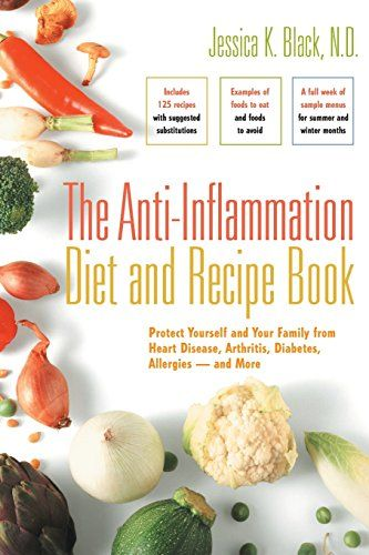 the anti inflammation diet and recipe book protect yourself and your family from heart disease arthritis diabetes allergies and more by jessica k