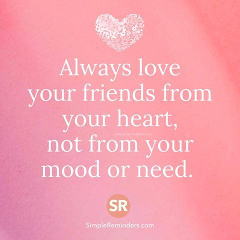Pin by pat zydowicz on eating disorder affirmations pinterest always love your friends from your heart not from your mood or need thecheapjerseys Gallery