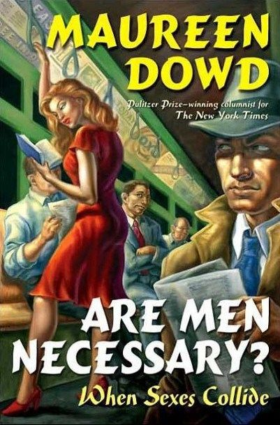 Owen Smith(1964)  'ARE MEN NECESSARY'  when the sexes collide  by Maureen Dowd