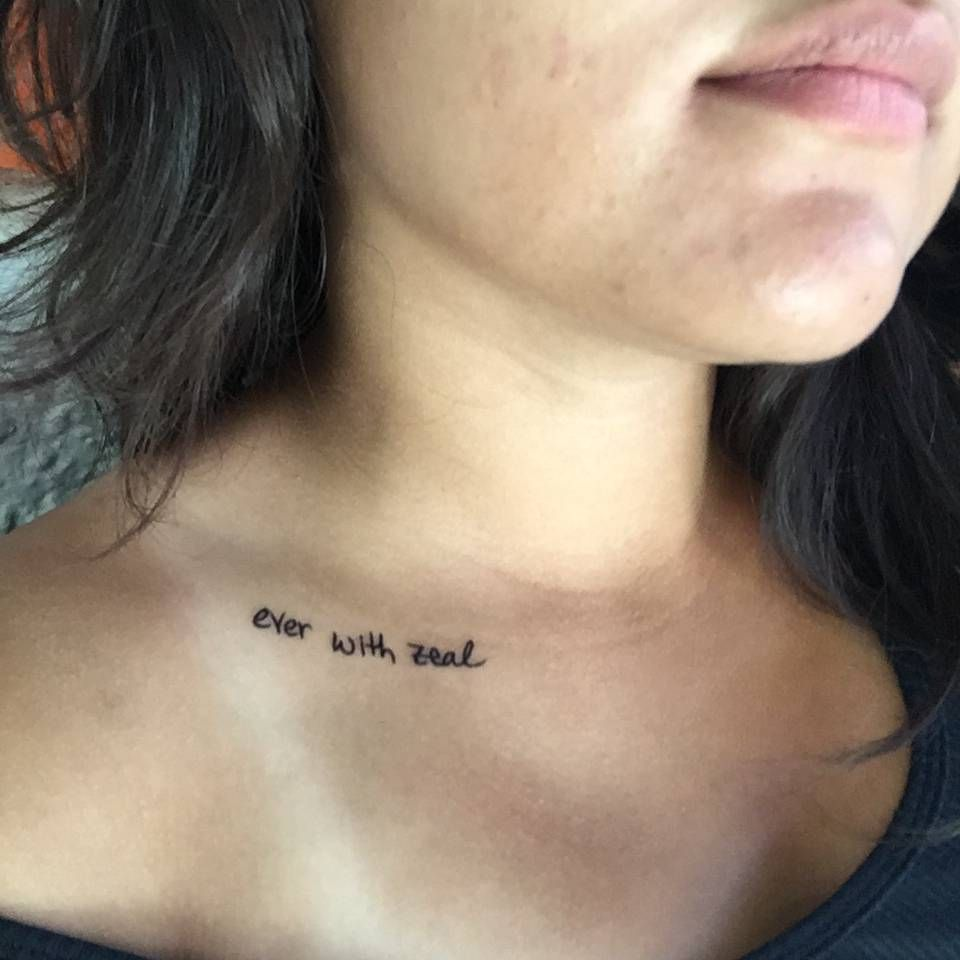 Collarbone Tattoo Saying Ever With Zeal Because Life Is Too Wonderful To Live Without Passion Collar Bone Tattoo Bone Tattoos Tattoos
