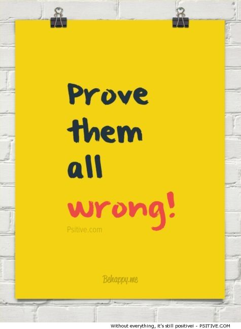 """Prove them all wrong!"" - Psitive.com Motivational Quote"