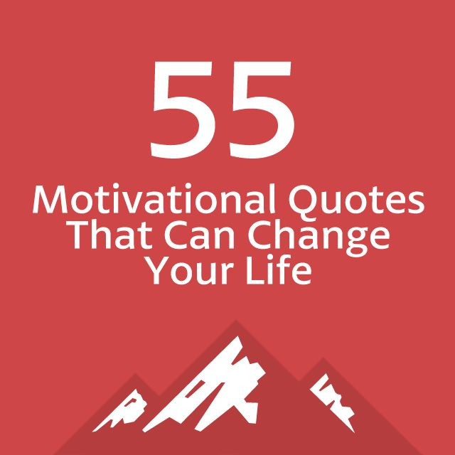 55 Motivational Quotes That Can Change Your Life ...
