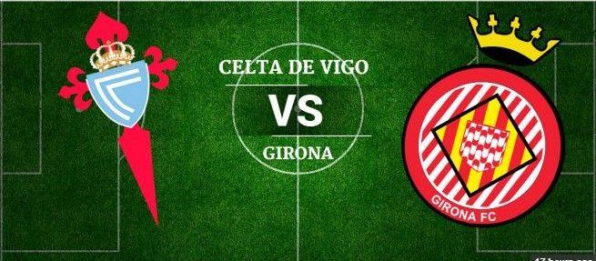 Prediksi Girona vs Celta Vigo   Prediksi Bola Terbaik