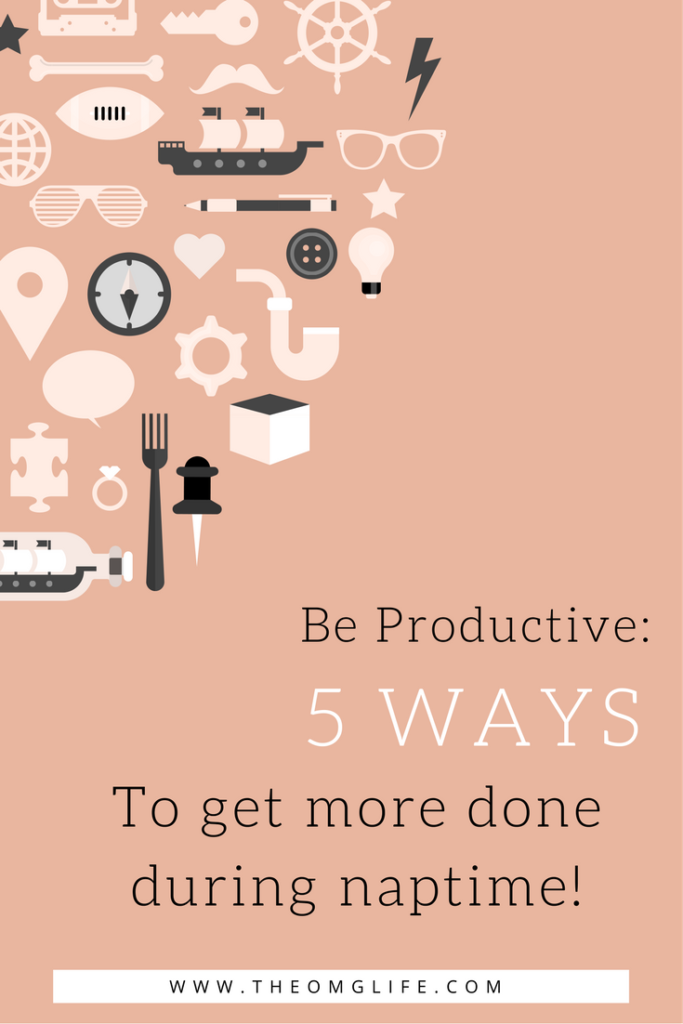 5 ways to be more productive during naptime // tips for moms to get more done // hard working moms // SAHM // WAHM