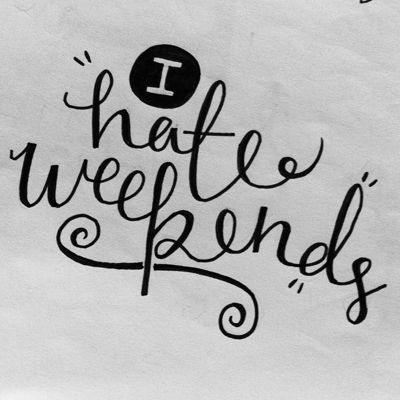 I hate weekends - Hand lettering by Steph Baxter