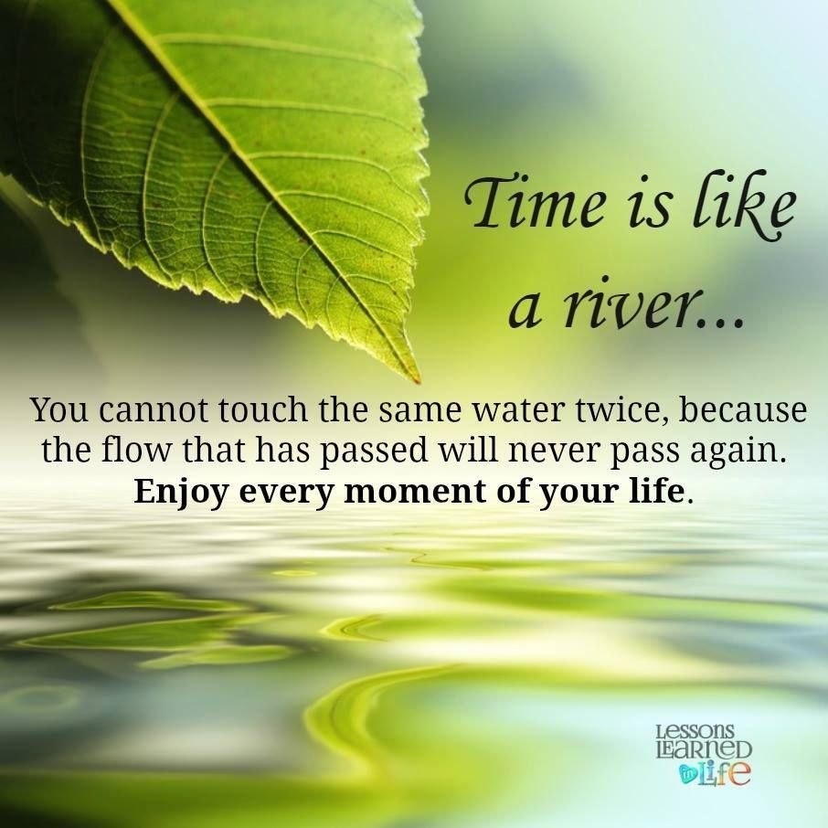 Morning Life Quotes Time Is Like A River  Words To Live Pinterest  Quote Life