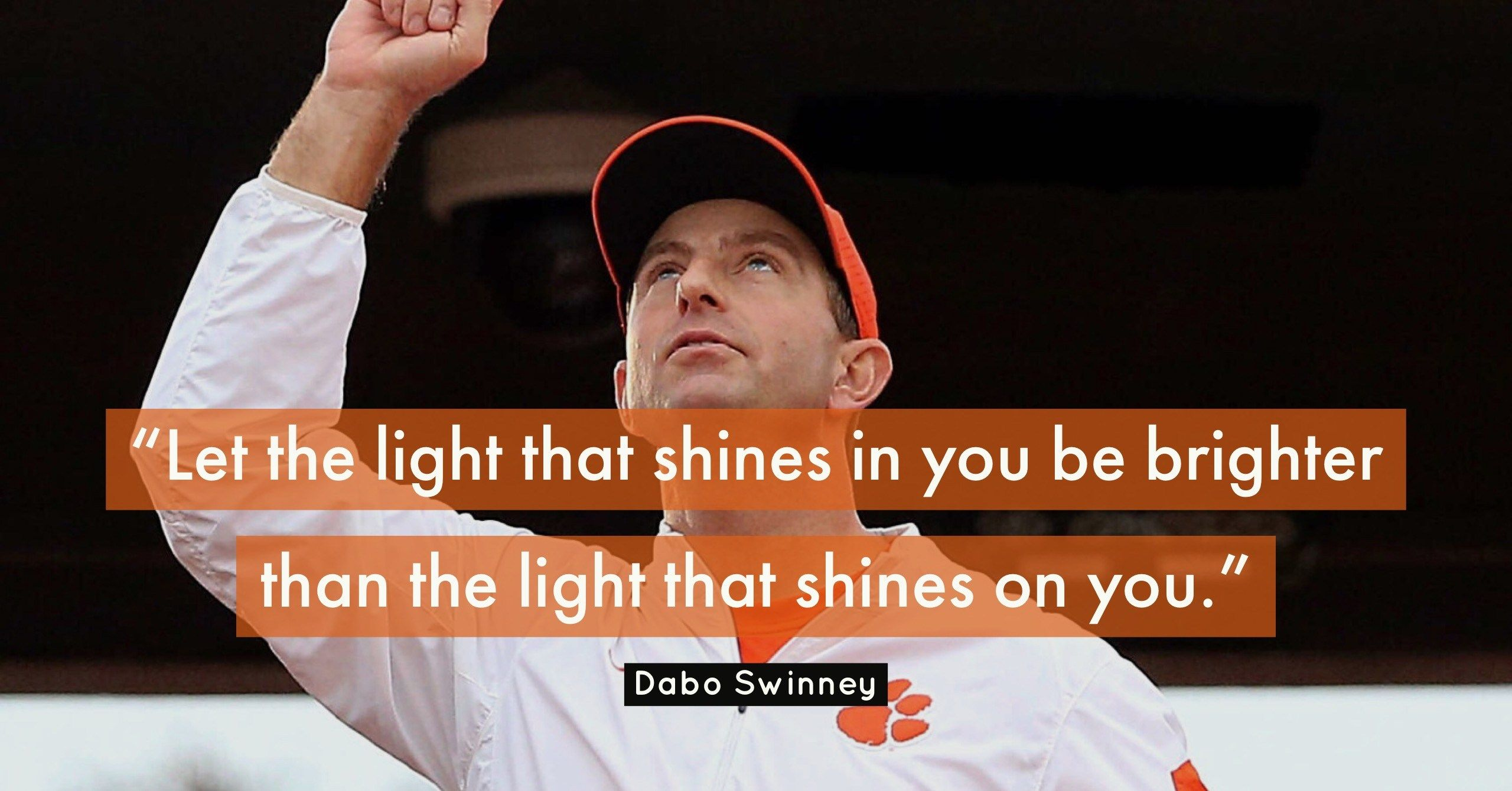 The 7 Best Dabo Quotes To Get You Through Your Week Football Quotes Clemson Tigers Football Dabo Swinney Quotes