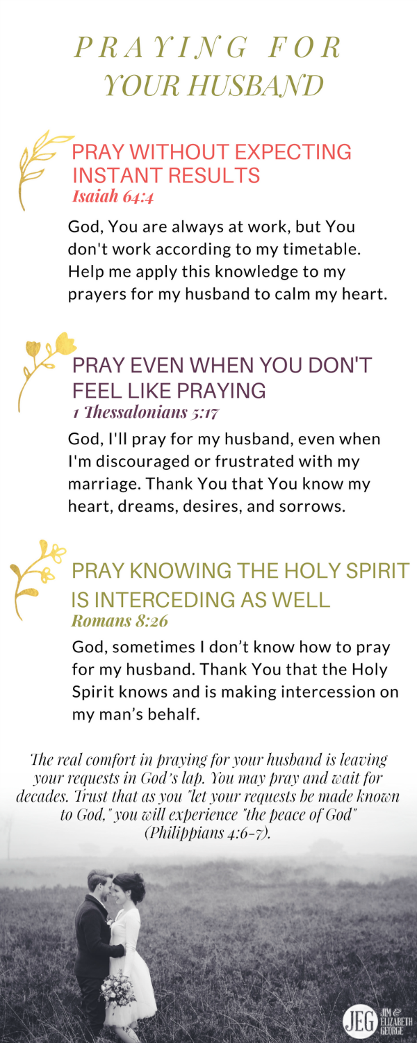 Prayer is your direct avenue to God. Each prayer you utter is from your  heart to His. Take time daily to lift up your husband. Here's some  encouragement for ...