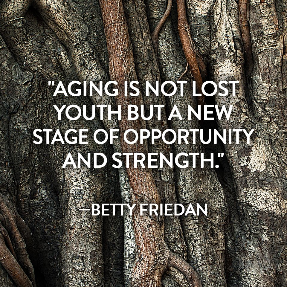 """""""Aging is not lost youth but a new stage of opportunity and strength."""" —Betty Friedan #Quote #Original"""