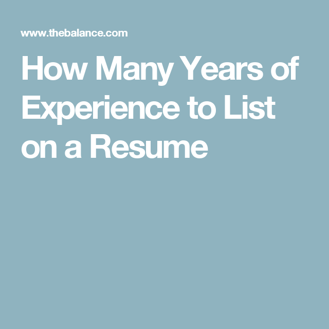 How Many Years Of Experience To List On Your Resume Resume Job Seeking How Many Years