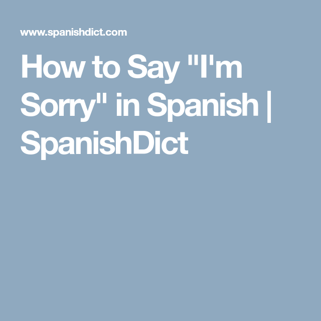 how to say im sorry in spanish spanishdict
