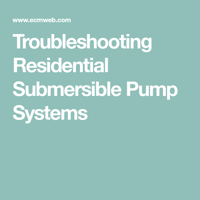 Troubleshooting Residential Submersible Pump Systems