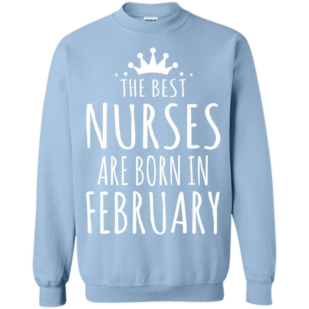 THE BEST NURSES ARE BORN IN FEBRUARY Nurse Birthday Gift T Shirt