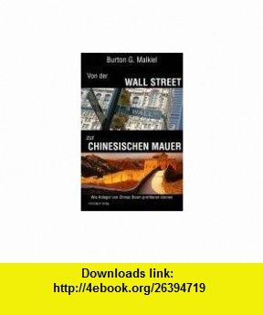 Von der Wall Street zur Chinesischen Mauer (9783898793599) Burton G. Malkiel , ISBN-10: 3898793591  , ISBN-13: 978-3898793599 ,  , tutorials , pdf , ebook , torrent , downloads , rapidshare , filesonic , hotfile , megaupload , fileserve