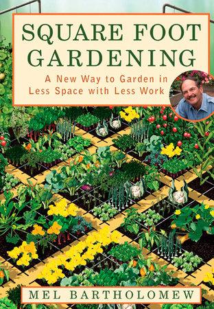 Square Foot Gardening by Mel Bartholomew: 9781579548568 | PenguinRandomHouse.com: Books