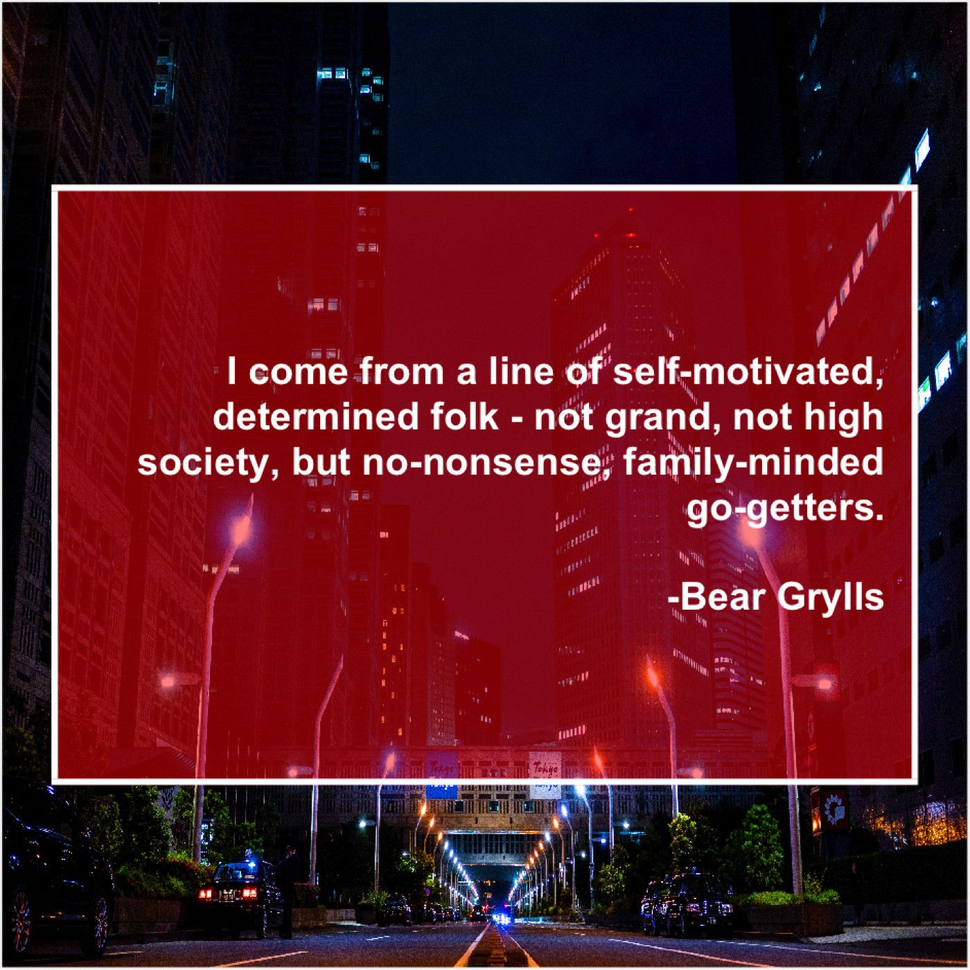 Bear Grylls I Come From A Line With Images Daily Motivation