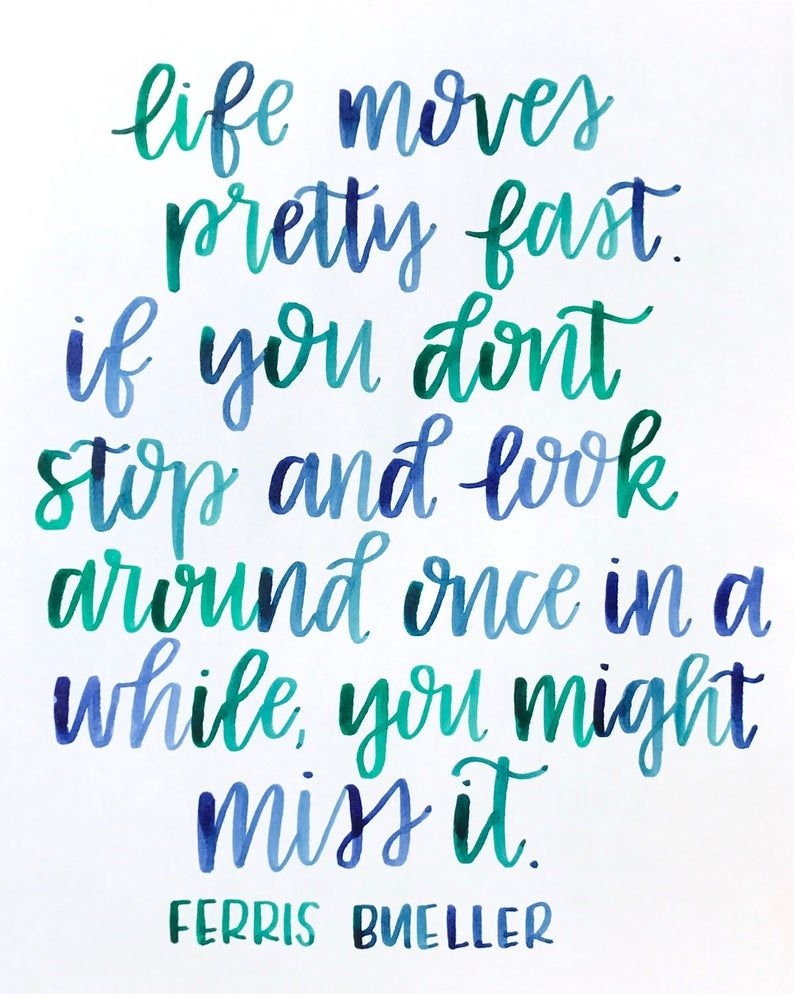 Ferris Bueller Quote / Life Moves Pretty Fast / You Might ...