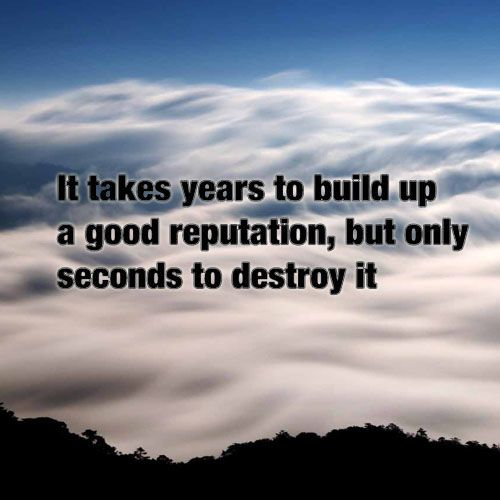Image result for it takes a lifetime to build a reputation but only moments to destroy it