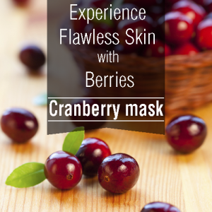 Experience Flawless skin with berries - Cranberry Mask