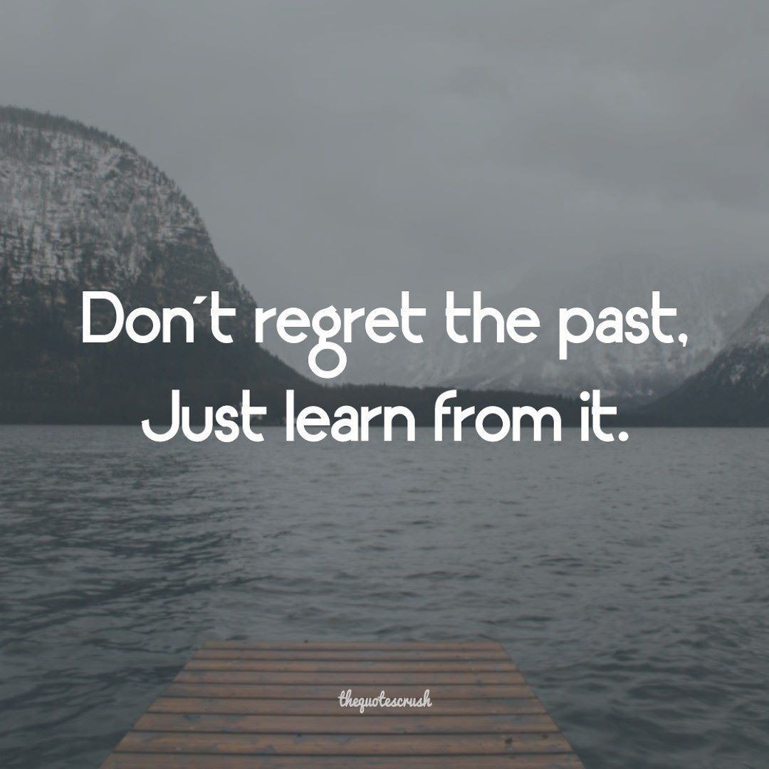 Dont Regret The Past Just Learn From It Thequotescrush Inspire Motivation Quotes Crush Quotes Quotes Words Of Wisdom