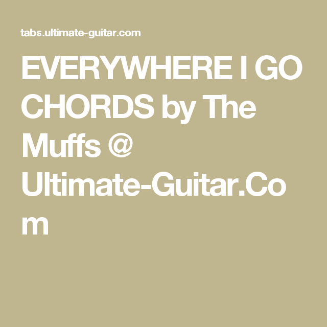 EVERYWHERE I GO CHORDS by The Muffs @ Ultimate-Guitar.Com | EG ...