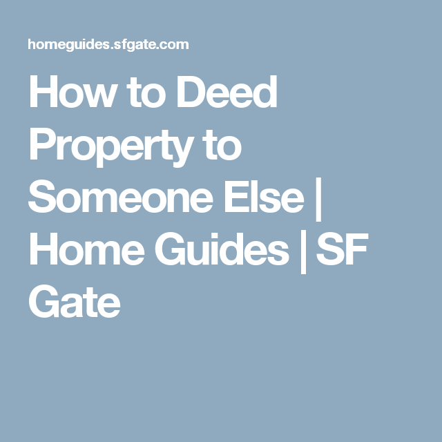 How to Deed Property to Someone Else | Home Guides | SF Gate