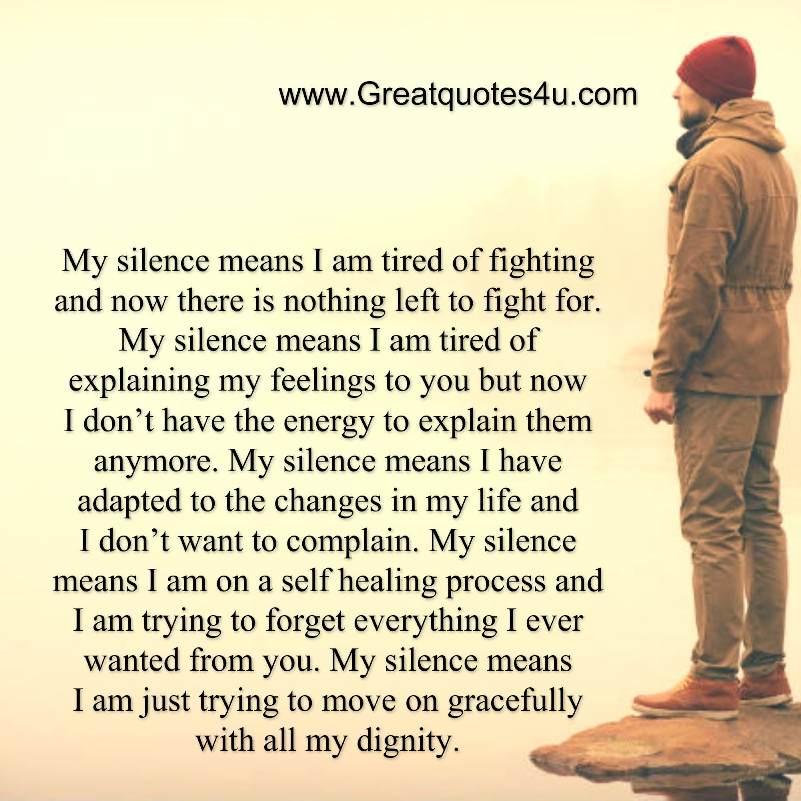 My silence means I am tired of fighting and now there is